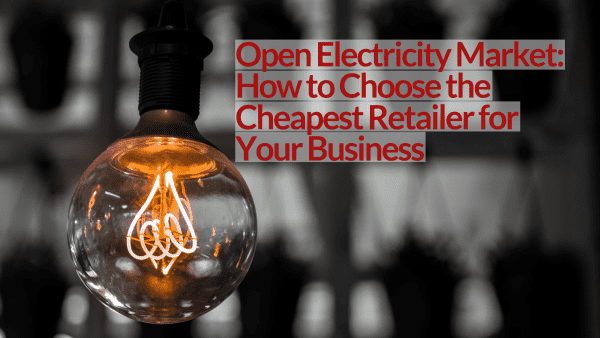 Open Electricity Market: How to Choose the Cheapest Retailer for Your Business