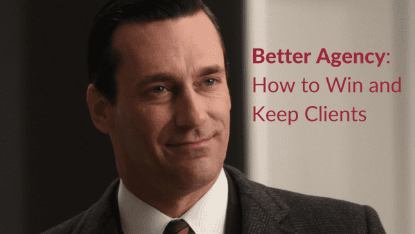 Better Agency How to Win and Keep Clients