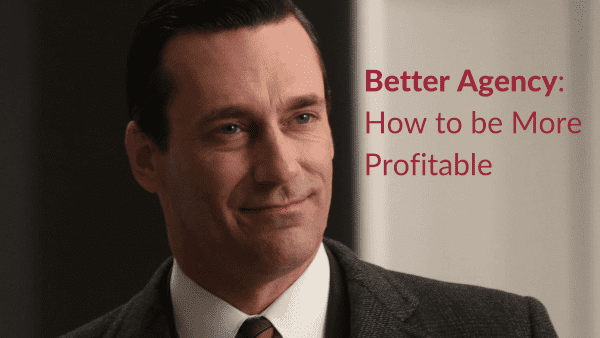 Better Agency: How to be More Profitable (Part 2 of 5)