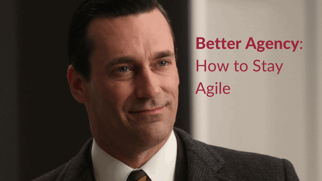 Better Agency How to Stay Agile