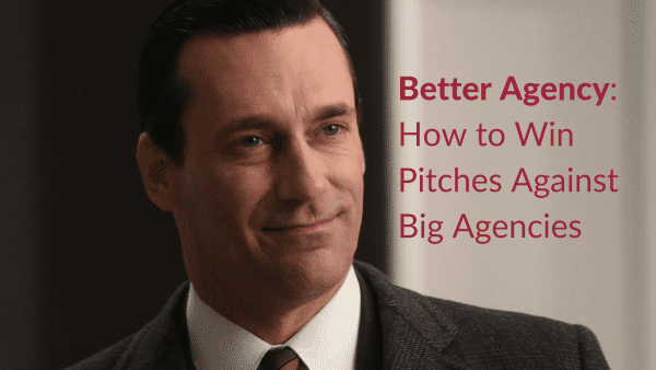 Better Agency: How to Win Pitches Against Big Agencies