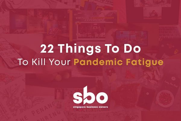 22 Things to Do to Kill Your Pandemic Fatigue